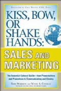 Kiss, Bow, or Shake Hands: Sales and Marketing: The Essential Cultural Guide - from Presentations and Promotions ... (Paperback)