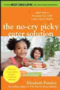 The No-Cry Picky Eater Solution: Gentle Ways to Encourage Your Child to Eat-and Eat Healthy (Paperback)