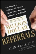 Million Dollar Referrals: The Secrets to Building a Perpetual Client List for a Seven-Figure Income (Paperback)