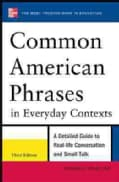 Common American Phrases in Everyday Contexts: A Detailed Guide to Real-life Conversation and Small Talk (Paperback)