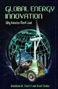 Global Energy Innovation: Why America Must Lead (Hardcover)