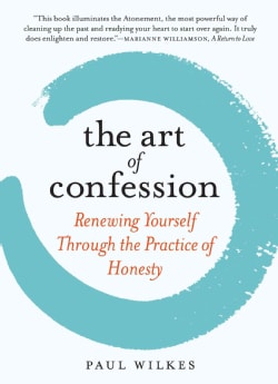 The Art of Confession: Renewing Yourself Through the Practice of Honesty (Hardcover)