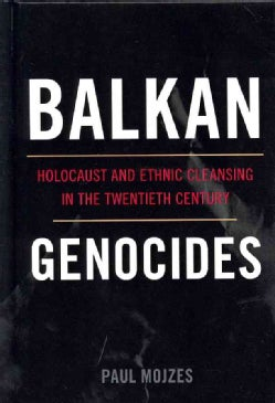 Balkan Genocides: Holocaust and Ethnic Cleansing in the Twentieth Century (Hardcover)