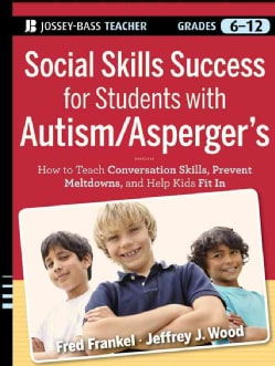 Social Skills Success for Students with Autism / Asperger's: Helping Adolescents on the Spectrum to Fit In (Paperback)