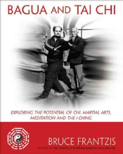 Bagua and Tai Chi: Exploring the Potential of Chi, Martial Arts, Meditation and the I Ching (Paperback)