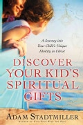 Discover Your Kid's Spiritual Gifts: A Journey into Your Child's Unique Identity in Christ (Paperback)