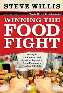Winning the Food Fight: Victory in the Physical and Spiritual Battle for Good Food and a Healthy Lifestyle (Hardcover)
