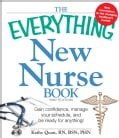 The Everything New Nurse Book: Gain Confidence, Manage Your Schedule, and Be Ready for Anything! (Paperback)