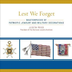 Lest We Forget: Masterpieces of Patriotic Jewelry and Military Decorations (Hardcover)