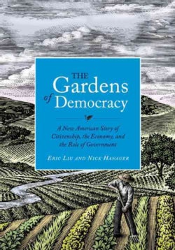 The Gardens of Democracy: A New American Story of Citizenship, the Economy, and the Role of Government (Hardcover)