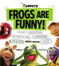 Frogs Are Funny!: The Most Sensational, Inspirational, Celebrational, Muppetational Muppets Joke Book Ever! (Hardcover)