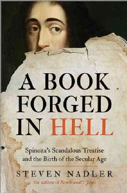 A Book Forged in Hell: Spinoza's Scandalous Treatise and the Birth of the Secular Age (Hardcover)