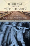 Highway Under the Hudson: A History of the Holland Tunnel (Hardcover)