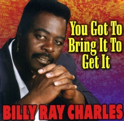 Billy Ray Charles - You Got to Bring It to Get It