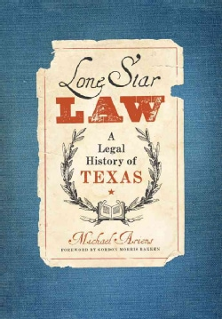 Lone Star Law: A Legal History of Texas (Hardcover)