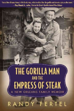 The Gorilla Man and the Empress of Steak: A New Orleans Family Memoir (Hardcover)