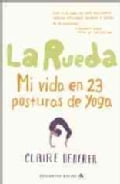 La rueda / Poser: Mi vida en 23 posturas de yoga / My Life in Twenty-Three Yoga Poses (Paperback)