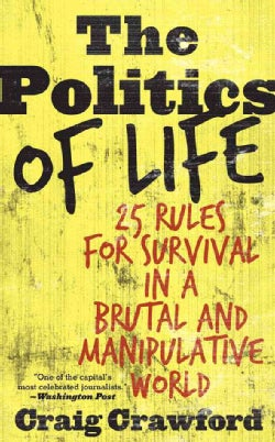 The Politics of Life: 25 Rules for Survival in a Brutal and Manipulative World (Paperback)