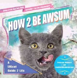 How 2 Be Awsum: A Lolcat Guide 2 Life (Paperback)
