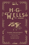 H. G. Wells Classic Collection II: In the Days of the Comet, Men Like Gods, the Sleeper Awakes, the War in the Air (Hardcover)
