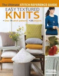 Easy Textured Knits: Over 70 Stitch Patterns. 29 Projects. the Ultimate Stitch Reference Guide (Paperback)