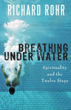 Breathing Under Water: Spirituality and the Twelve Steps (Paperback)