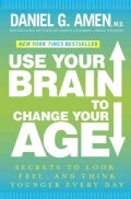 Use Your Brain to Change Your Age: Secrets to Look, Feel, and Think Younger Every Day (Hardcover)