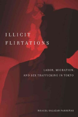 Illicit Flirtations: Labor, Migration, and Sex Trafficking in Tokyo (Paperback)