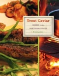 Trout Caviar: Recipes from a Northern Forager (Hardcover)
