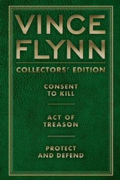 Vince Flynn Collectors' Edition: Consent to Kill, Act of Treason, and Protect and Defend (Hardcover)