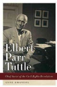 Elbert Parr Tuttle: Chief Jurist of the Civil Rights Revolution (Hardcover)