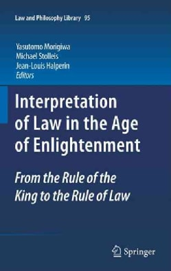 Interpretation of Law in the Age of Enlightenment: From the Rule of the King to the Rule of Law (Hardcover)