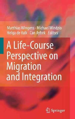 A Life-Course Perspective on Migration and Integration (Hardcover)