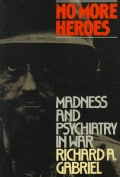 No More Heroes: Madness and Psychiatry in War (Paperback)