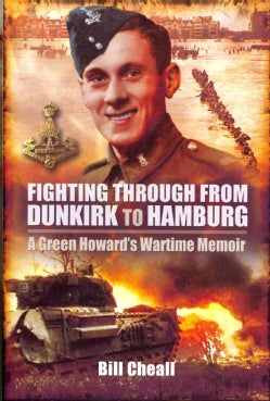 Fighting Through: From Dunkirk to Hamburg: A Green Howard's Wartime Memoir (Hardcover)