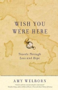 Wish You Were Here: Travels Through Loss and Hope (Paperback)