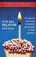 It's All Relative: 2 Families, 3 Dogs, 34 Holidays, and 50 Boxes of Wine...A Memoir (Paperback)
