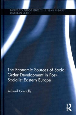 The Economic Sources of Social Order Development in Post-Socialist Eastern Europe (Hardcover)