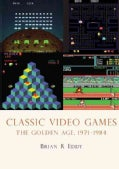 Classic Video Games: The Golden Age 1971-1984 (Paperback)