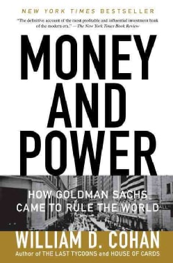 Money and Power: How Goldman Sachs Came to Rule the World (Paperback)