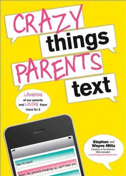 Crazy Things Parents Text: Laughing at the Expense of Your Patent's Texts (Paperback)
