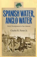 Spanish Water, Anglo Water: Early Development in San Antonio (Paperback)