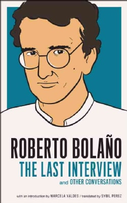 Roberto Bolano: The Last Interview: and Other Conversations (Paperback)
