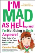 I'm As Mad As Hell, and I'm Not Going to Eat It Anymore!: Taking Control of Your Health and Your Life--One Vegan ... (Paperback)