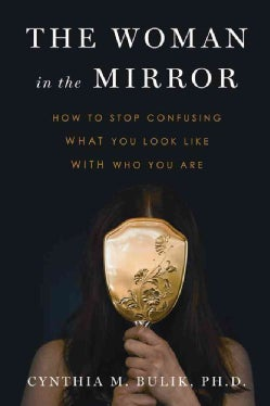 The Woman in the Mirror: How to Stop Confusing What You Look Like With Who You Are (Paperback)