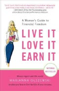 Live It, Love It, Earn It: A Woman's Guide to Financial Freedom (Paperback)