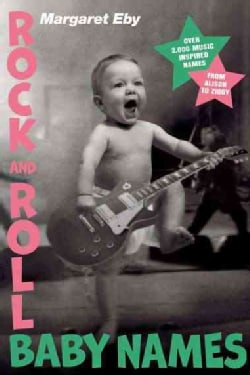 Rock and Roll Baby Names: Over 2,000 Music-Inspired Names, from Alison to Ziggy (Paperback)