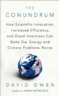 The Conundrum: How Scientific Innovation, Increased Efficiency, and Good Intentions Can Make Our Energy and Clima... (Paperback)