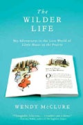 The Wilder Life: My Adventures in the Lost World of Little House on the Prairie (Paperback)