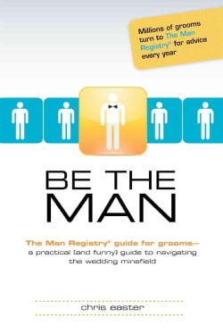 Be The Man: The Man Registry Guide for Grooms (Paperback)